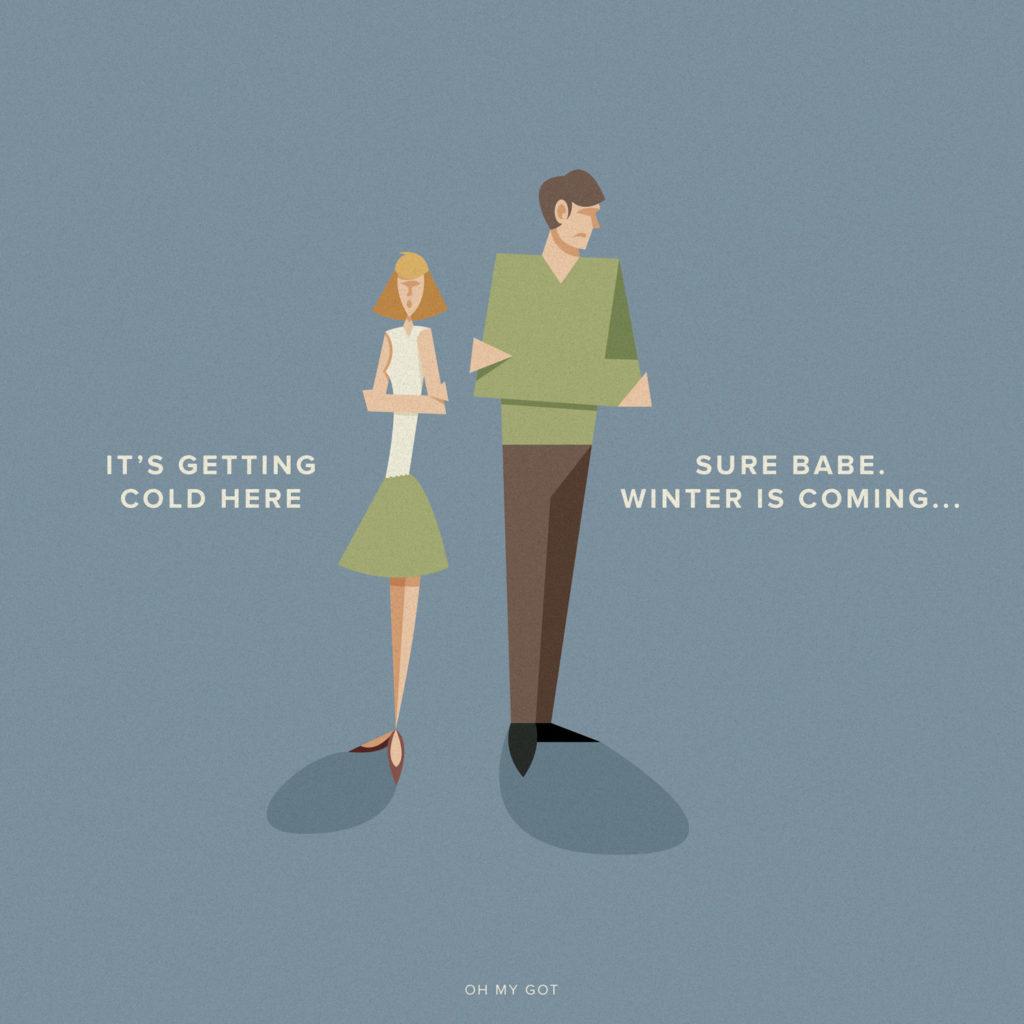 Oh my GOT, life after Game of Thrones. Quando inizia a far freschino e tu sai esattamente cosa dire.