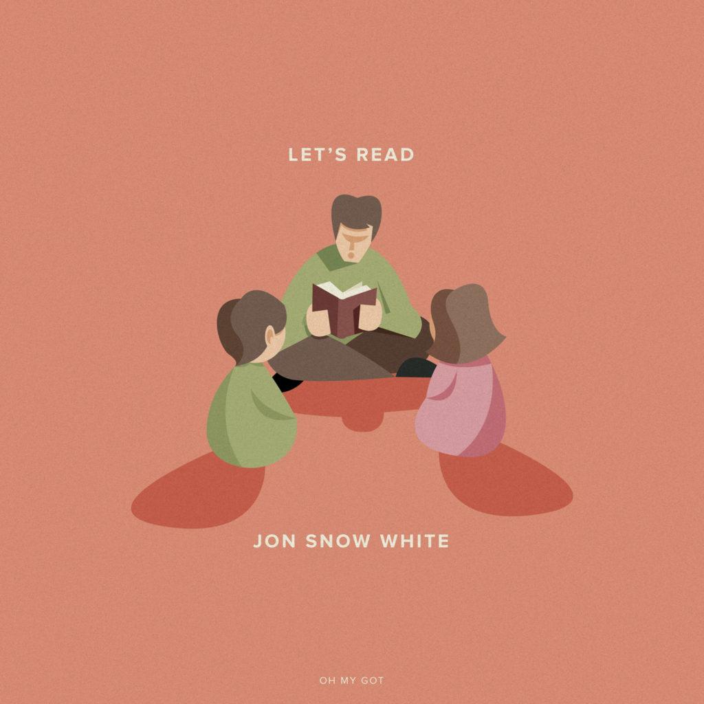 Oh my GOT, life after Game of Thrones. Leggere la favola di Jon Snow White ai propri figli, prima della buona notte.