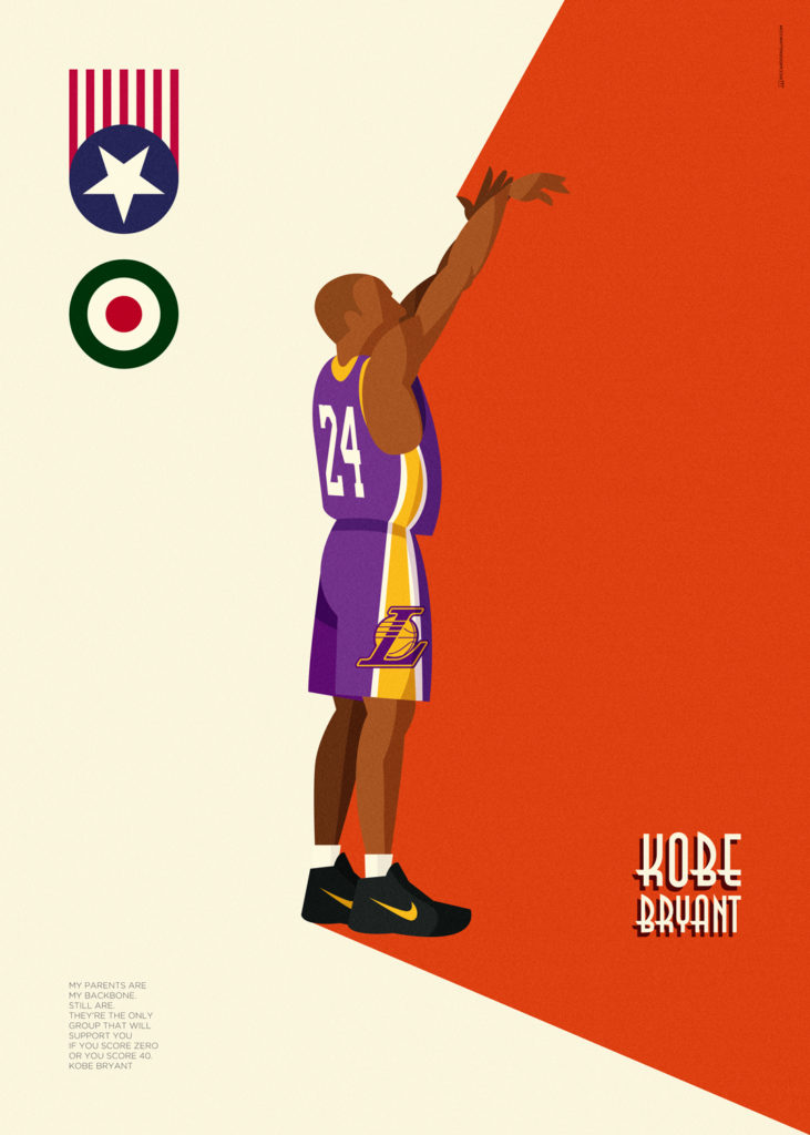 "Kobe Bryant in a full-figure illustration depicted from the right side while shooting the ball. Unavoidable Lakers uniform with the number 24 on the back. On the upper left angle there are the stylizzed flags of Italy and USA. A big orange area emphasizes his name, while on the low left angle there is his famous quote:  ""My parents are my backbone, still are. They are the only group that will support you if you score zero or you score 40."""
