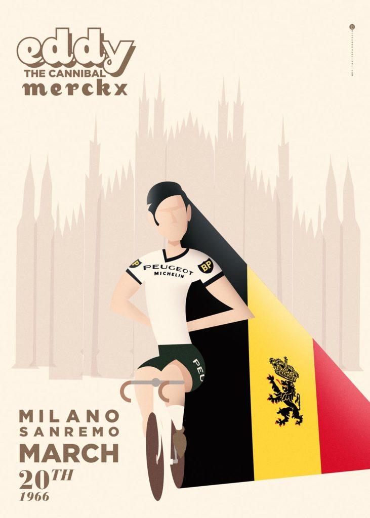 """Eddy Merckx, detto """"il Cannibale"""" immortalato con la maglia Peugeot Michelin mentre vince la Milano Sanremo del 1966. Vestito di bianco e nero, capello impeccabile, sullo sfondo si staglia il Duomo di Milano stilizzato, mentre il ciclista nella sua scia mostra la bandiera belga, di cui rimane il più grande sportivo di sempre."""