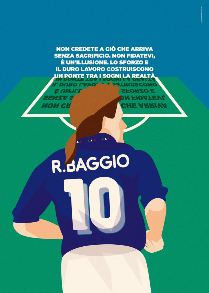 "Roberto Baggio, captured from the back, with his curly hair and the jersey of the national team, in the back there's his famous quote: ""don't believe in things that you get with no sacrifice. Don't trust them, it's an illusion. The effort and hard work build a bridge between dreams and reality""."